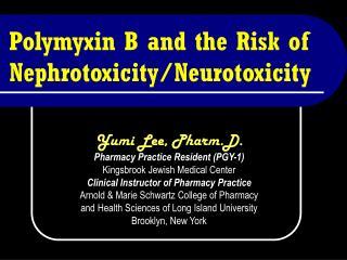 Polymyxin B and the Risk of  Nephrotoxicity/Neurotoxicity