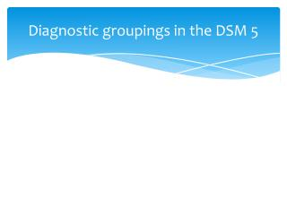 Diagnostic groupings in the DSM 5