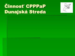 Činnosť CPPPaP  Dunajská Streda