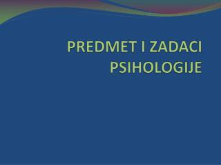 PREDMET  I  ZADACI  PSIHOLOGIJE