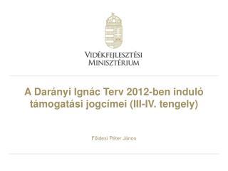 A Darányi Ignác Terv 2012-ben induló támogatási jogcímei (III-IV. tengely)