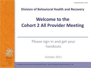 Division of Behavioral Health and Recovery Welcome to the  Cohort 2 All Provider Meeting