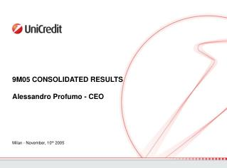 9M05 CONSOLIDATED RESULTS Alessandro Profumo - CEO