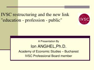 "IVSC restructuring and the new link ""education - profession - public"""