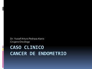 Caso  clinico cancer  de endometrio