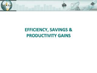 EFFICIENCY, SAVINGS & PRODUCTIVITY GAINS