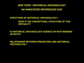 NEW TOPIC: HISTORICAL ARCHAEOLOGY NO ANNOTATED REFERENCES DUE