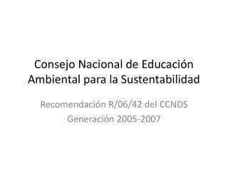 Consejo Nacional de Educaci�n Ambiental para la Sustentabilidad