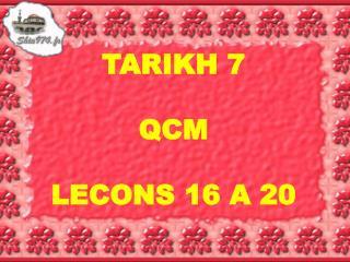 TARIKH 7 QCM LECONS 16 A 20