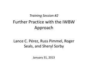 Training Session # 2 Further Practice with the IWBW  Approach