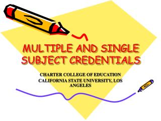 MULTIPLE AND SINGLE SUBJECT CREDENTIALS
