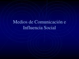 Medios de Comunicación e Influencia Social