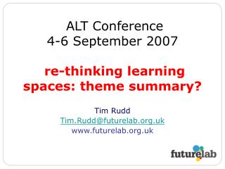ALT Conference 4-6 September 2007 re-thinking learning spaces: theme summary?
