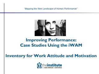 Improving Performance: Case Studies Using the iWAM Inventory for Work Attitude and Motivation