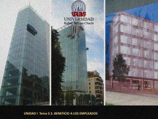 UNIDAD I  Tema 3.3.  BENEFICIO A LOS EMPLEADOS
