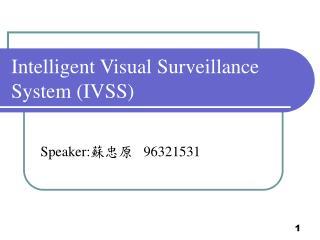 Intelligent Visual Surveillance System (IVSS)