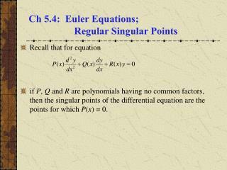 Ch 5.4:  Euler Equations;   Regular Singular Points