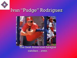 "Ivan ""Pudge"" Rodriguez"