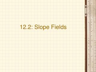 12.2: Slope Fields