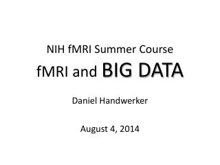 NIH fMRI Summer Course fMRI and  BIG DATA