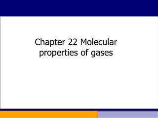 Chapter 22 Molecular properties of gases