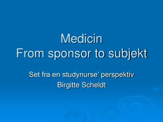 Medicin From sponsor to subjekt