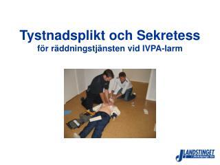 Tystnadsplikt och Sekretess för räddningstjänsten vid IVPA-larm