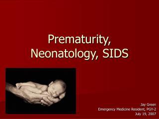 Prematurity, Neonatology, SIDS