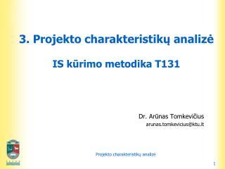 3. Projekto charakteristik ų analizė IS kūrimo metodika T131