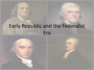 Early Republic and the Federalist Era