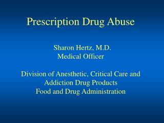 Prescription Drug Abuse Sharon Hertz, M.D. Medical Officer