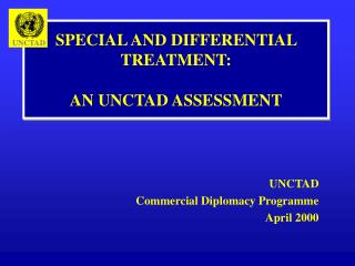 SPECIAL AND DIFFERENTIAL TREATMENT: AN UNCTAD ASSESSMENT