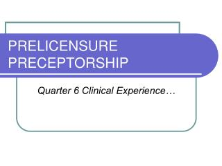 PRELICENSURE PRECEPTORSHIP