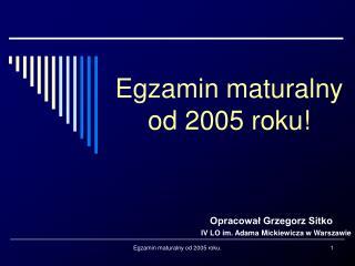 Egzamin maturalny od 2005 roku!