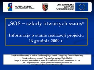 """"""" SOS – szkoły otwartych szans """" Informacja o stanie realizacji projektu 16 grudnia 2009 r."""