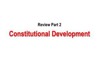 Review Part 2  Constitutional Development