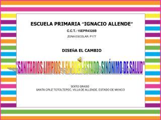 """ESCUELA PRIMARIA  """" IGNACIO ALLENDE """" C.C.T.: 15EPR4328B ZONA ESCOLAR: P177 DISE Ñ A EL CAMBIO"""