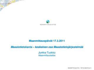 Maanmittausp iv t 17.3.2011   Maastotietokanta   keskeinen osa Maastotietoj rjestelm    Jurkka Tuokko Maanmittauslaitos