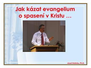 Jak kázat evangelium o spasení v Kristu  …