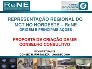 REPRESENTAÇÃO REGIONAL DO  MCT NO NORDESTE –  ReNE ORIGEM E PRINCIPAIS AÇÕES