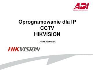 Oprogramowanie dla IP CCTV  HIKVISION Dawid Adamczyk