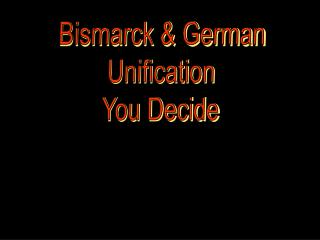 Bismarck & German Unification You Decide