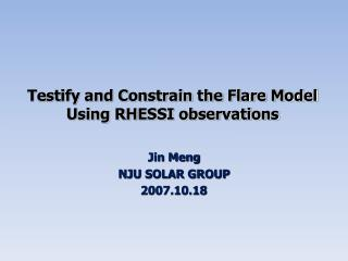 Testify and Constrain the Flare Model Using RHESSI observations