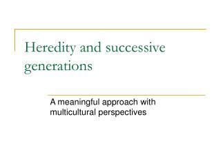 Heredity and successive generations