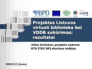 Projekt as  Lietuvos virtuali biblioteka bei VDDB sukūrimas : rezultatai