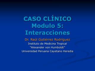 CASO CLÍNICO Modulo 5: Interacciones