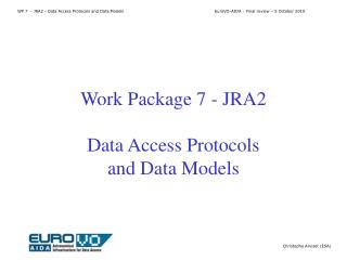 Work Package 7 - JRA2 Data Access Protocols  and Data Models