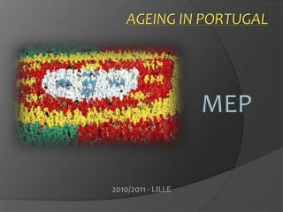 AGEING IN PORTUGAL  						MEP 2010/2011 - LILLE