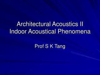 Architectural Acoustics II Indoor Acoustical Phenomena