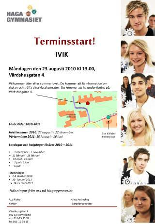 Terminsstart! IVIK    Måndagen den 23 augusti 2010 Kl 13.00, Värdshusgatan 4 .